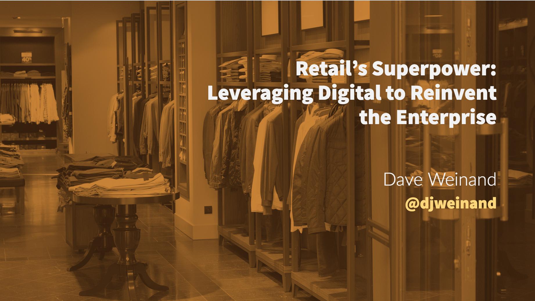 Retail's Superpower: Leveraging Digital to Reinvent the Enterprise