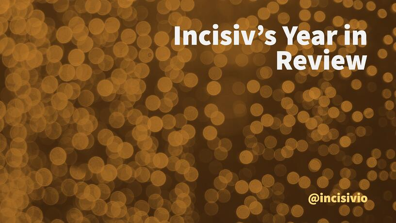 Incisiv's year in review