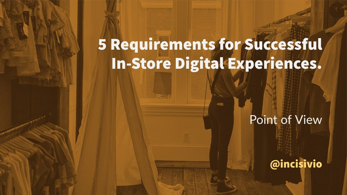 5 Requirements for Successful In-Store Digital Experiences.