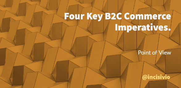 Four Key B2C Commerce Imperatives.
