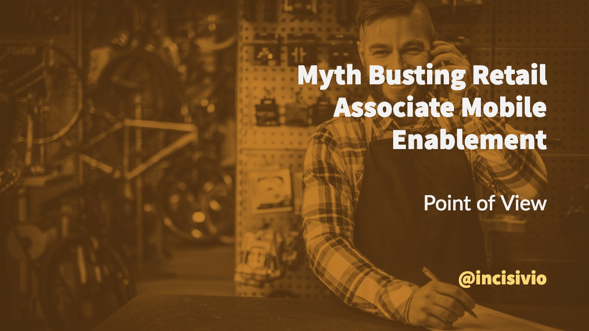 Myth Busting Retail Associate Mobile Enablement, Point of Veiw
