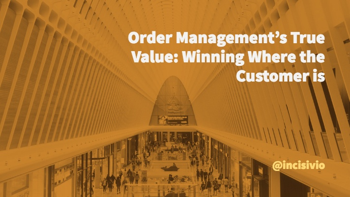 Order Management's True Value:  Winning Where the Customer is