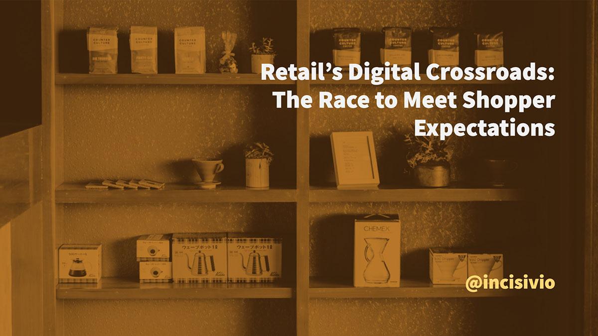 Retail's Digital Crossroads: The Race to Meet Shopper Expectations