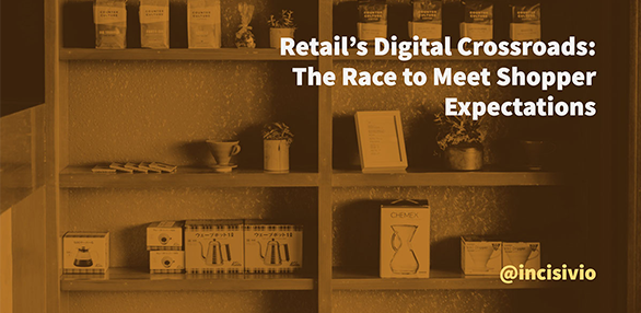 RETAIL'S DIGITAL CROSSROADS: THE RACE TO MEET SHOPPER EXPECTATIONS